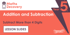 Year 5 Subtract More than 4 Digits Lesson Slides